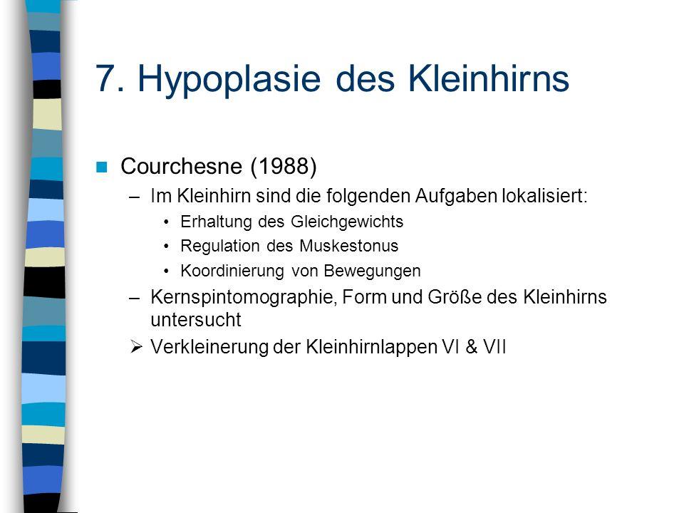 7. Hypoplasie des Kleinhirns Courchesne (1988) –Im Kleinhirn sind die folgenden Aufgaben lokalisiert: Erhaltung des Gleichgewichts Regulation des Musk
