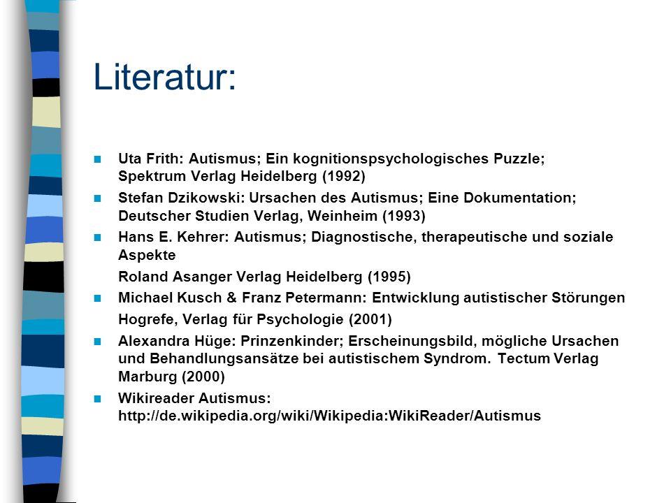 Literatur: Uta Frith: Autismus; Ein kognitionspsychologisches Puzzle; Spektrum Verlag Heidelberg (1992) Stefan Dzikowski: Ursachen des Autismus; Eine