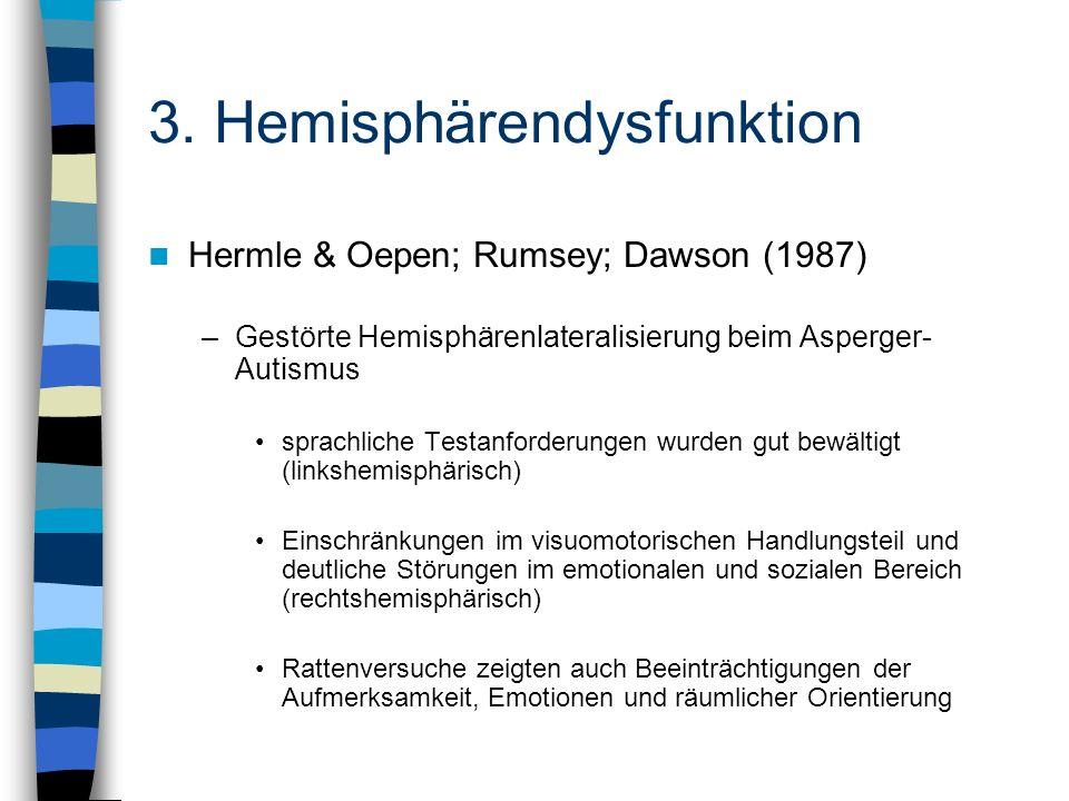 3. Hemisphärendysfunktion Hermle & Oepen; Rumsey; Dawson (1987) –Gestörte Hemisphärenlateralisierung beim Asperger- Autismus sprachliche Testanforderu