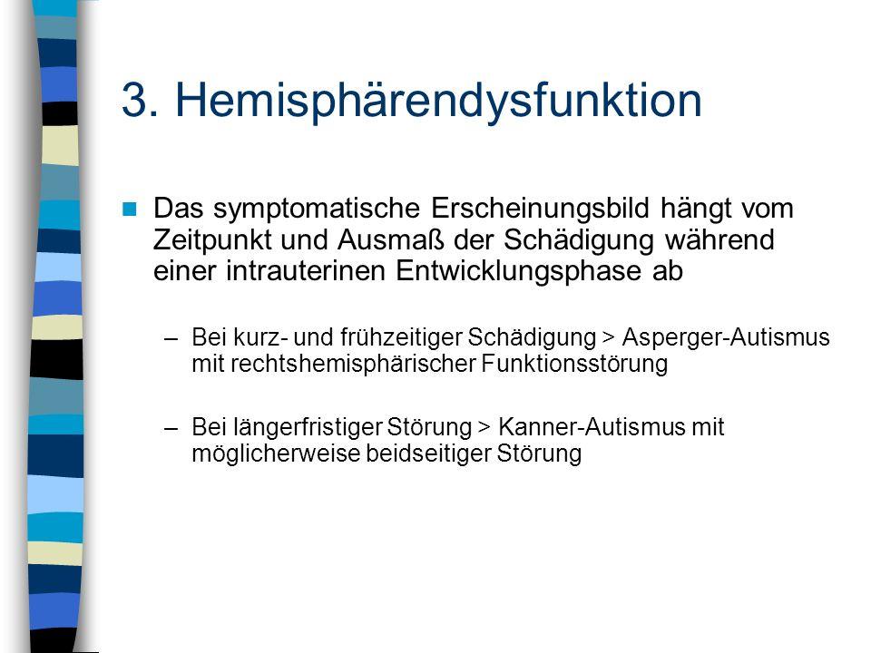 3. Hemisphärendysfunktion Das symptomatische Erscheinungsbild hängt vom Zeitpunkt und Ausmaß der Schädigung während einer intrauterinen Entwicklungsph