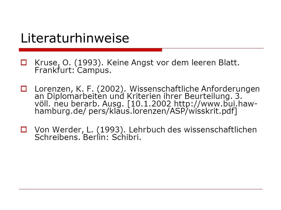 Literaturhinweise Kruse, O. (1993). Keine Angst vor dem leeren Blatt. Frankfurt: Campus. Lorenzen, K. F. (2002). Wissenschaftliche Anforderungen an Di