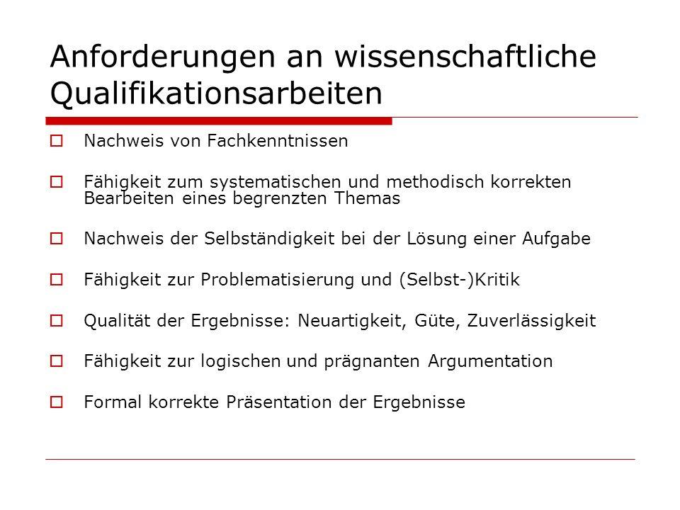 Anforderungen an wissenschaftliche Qualifikationsarbeiten Nachweis von Fachkenntnissen Fähigkeit zum systematischen und methodisch korrekten Bearbeite