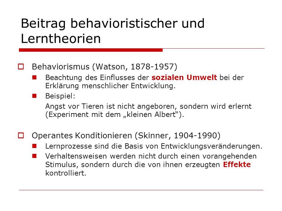 Beitrag behavioristischer und Lerntheorien Behaviorismus (Watson, 1878-1957) Beachtung des Einflusses der sozialen Umwelt bei der Erklärung menschlich