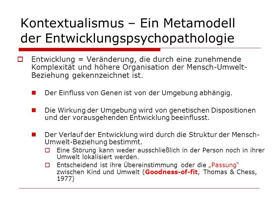 Kontextualismus – Ein Metamodell der Entwicklungspsychopathologie Entwicklung = Veränderung, die durch eine zunehmende Komplexität und höhere Organisa