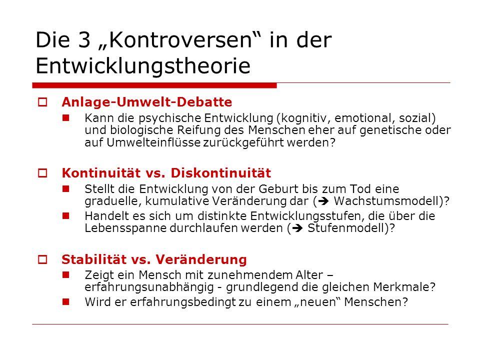 Die 3 Kontroversen in der Entwicklungstheorie Anlage-Umwelt-Debatte Kann die psychische Entwicklung (kognitiv, emotional, sozial) und biologische Reif