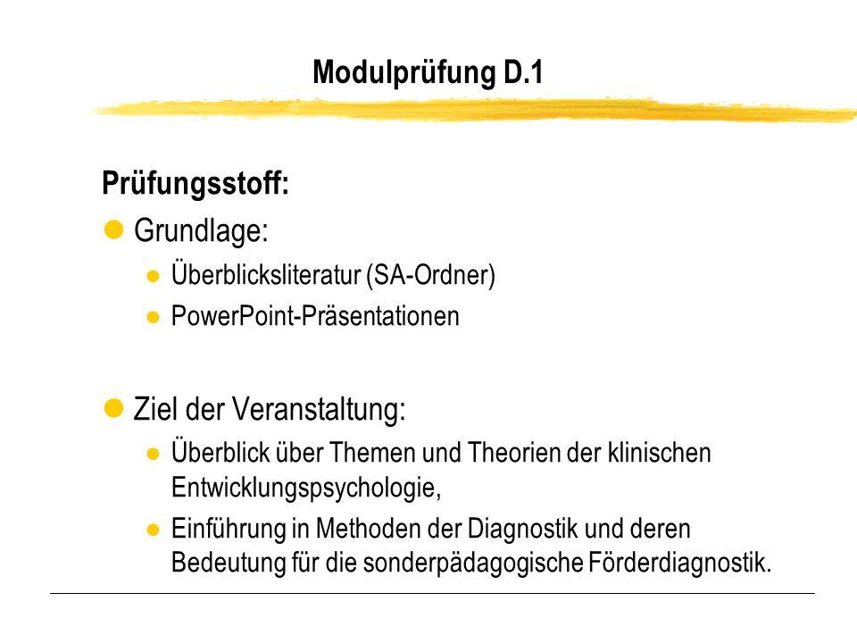 Modulprüfung D.1 Prüfungsstoff: lGrundlage: Überblicksliteratur (SA-Ordner) PowerPoint-Präsentationen lZiel der Veranstaltung: Überblick über Themen u