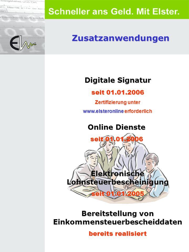 Zusatzanwendungen Digitale Signatur seit 01.01.2006 Zertifizierung unter www.elsteronline erforderlich Online Dienste seit 01.01.2006 Elektronische Lohnsteuerbescheinigung seit 01.01.2005 Bereitstellung von Einkommensteuerbescheiddaten bereits realisiert
