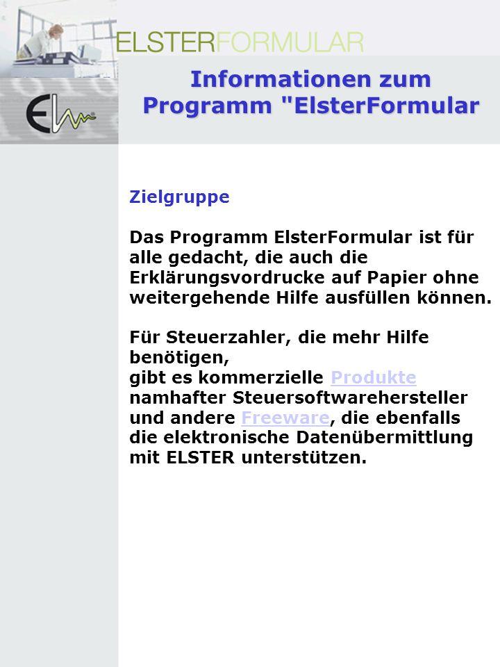 Zielgruppe Das Programm ElsterFormular ist für alle gedacht, die auch die Erklärungsvordrucke auf Papier ohne weitergehende Hilfe ausfüllen können.