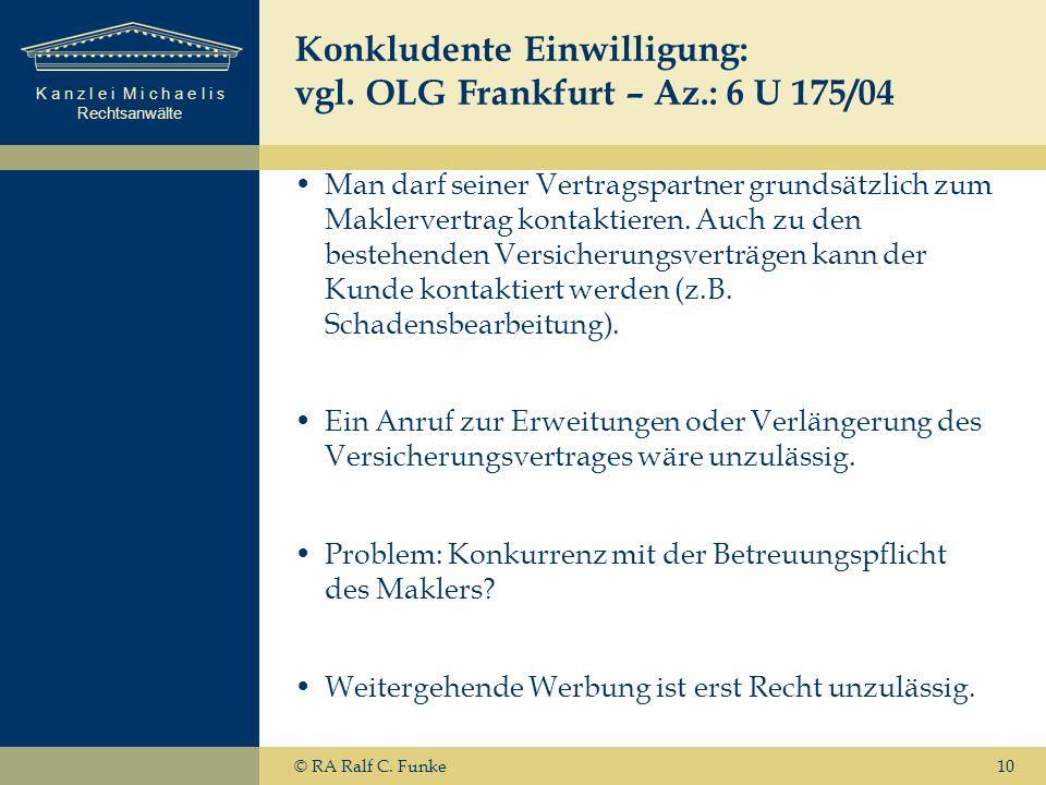 K a n z l e i M i c h a e l i s Rechtsanwälte 10 Konkludente Einwilligung: vgl. OLG Frankfurt – Az.: 6 U 175/04 Man darf seiner Vertragspartner grunds