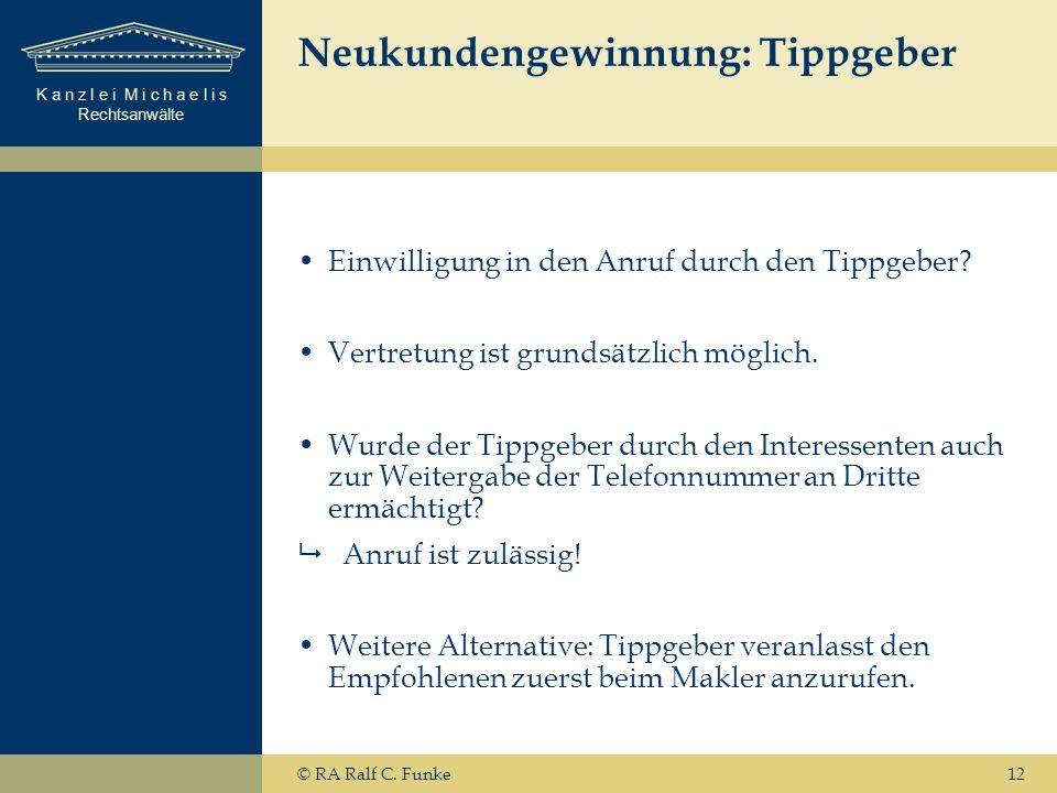K a n z l e i M i c h a e l i s Rechtsanwälte 12 Neukundengewinnung: Tippgeber Einwilligung in den Anruf durch den Tippgeber.