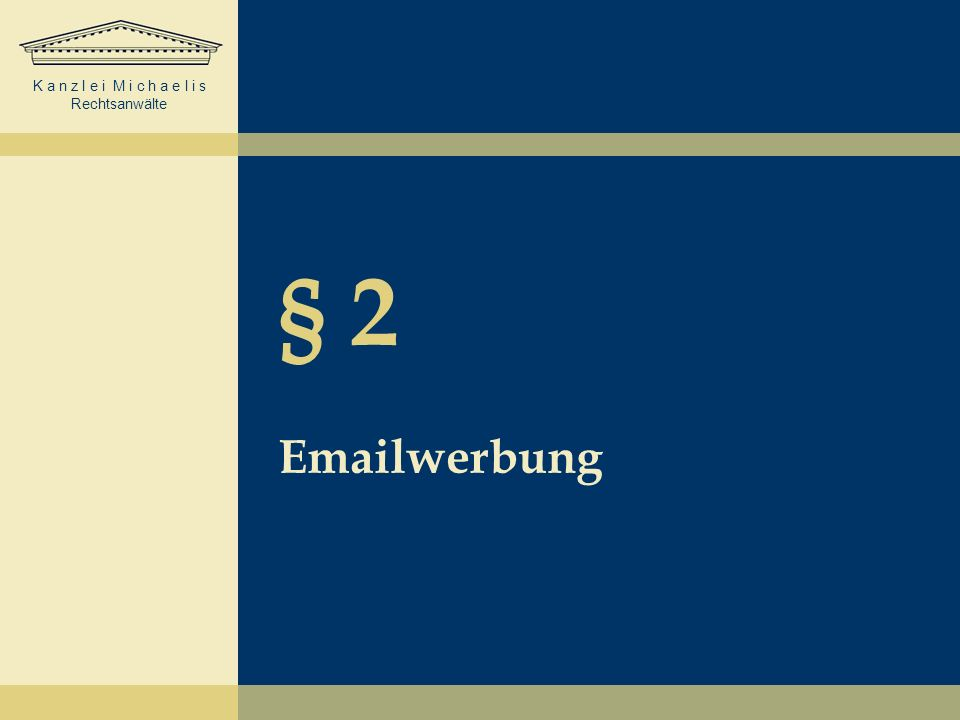 K a n z l e i M i c h a e l i s Rechtsanwälte § 2 Emailwerbung