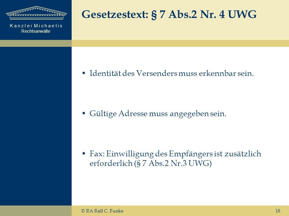 K a n z l e i M i c h a e l i s Rechtsanwälte 18 Gesetzestext: § 7 Abs.2 Nr. 4 UWG Identität des Versenders muss erkennbar sein. Gültige Adresse muss