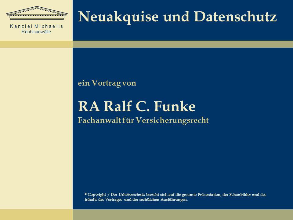 K a n z l e i M i c h a e l i s Rechtsanwälte Neuakquise und Datenschutz ein Vortrag von RA Ralf C. Funke Fachanwalt für Versicherungsrecht © Copyrigh