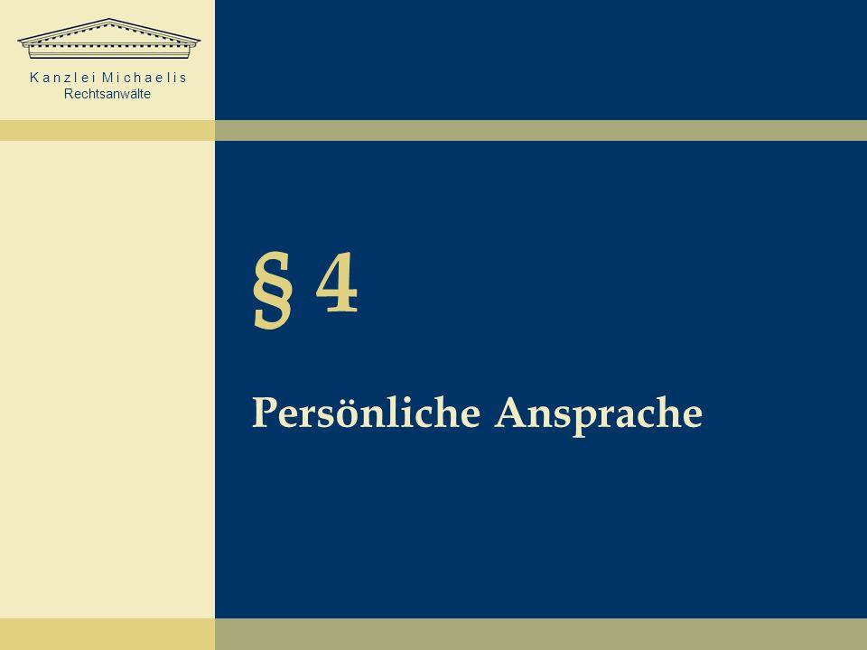 K a n z l e i M i c h a e l i s Rechtsanwälte § 4 Persönliche Ansprache