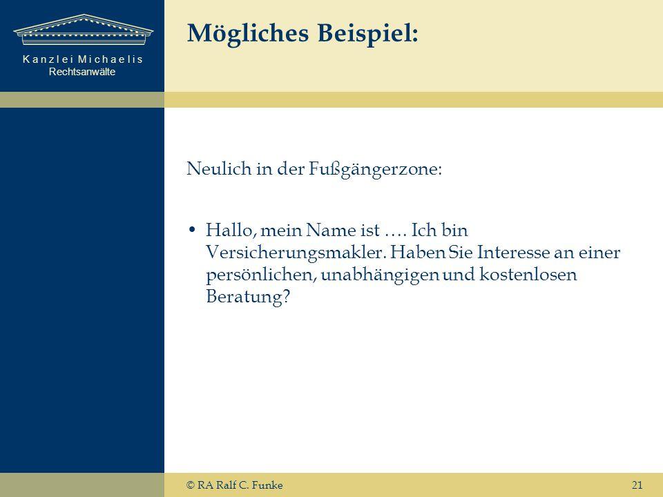 K a n z l e i M i c h a e l i s Rechtsanwälte 21 Mögliches Beispiel: Neulich in der Fußgängerzone: Hallo, mein Name ist ….