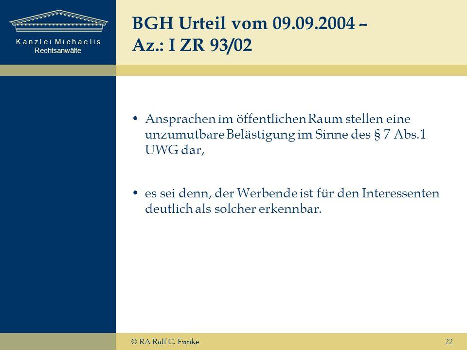 K a n z l e i M i c h a e l i s Rechtsanwälte 22 BGH Urteil vom 09.09.2004 – Az.: I ZR 93/02 Ansprachen im öffentlichen Raum stellen eine unzumutbare