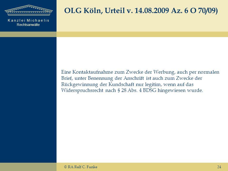 K a n z l e i M i c h a e l i s Rechtsanwälte OLG Köln, Urteil v. 14.08.2009 Az. 6 O 70/09) Eine Kontaktaufnahme zum Zwecke der Werbung, auch per norm