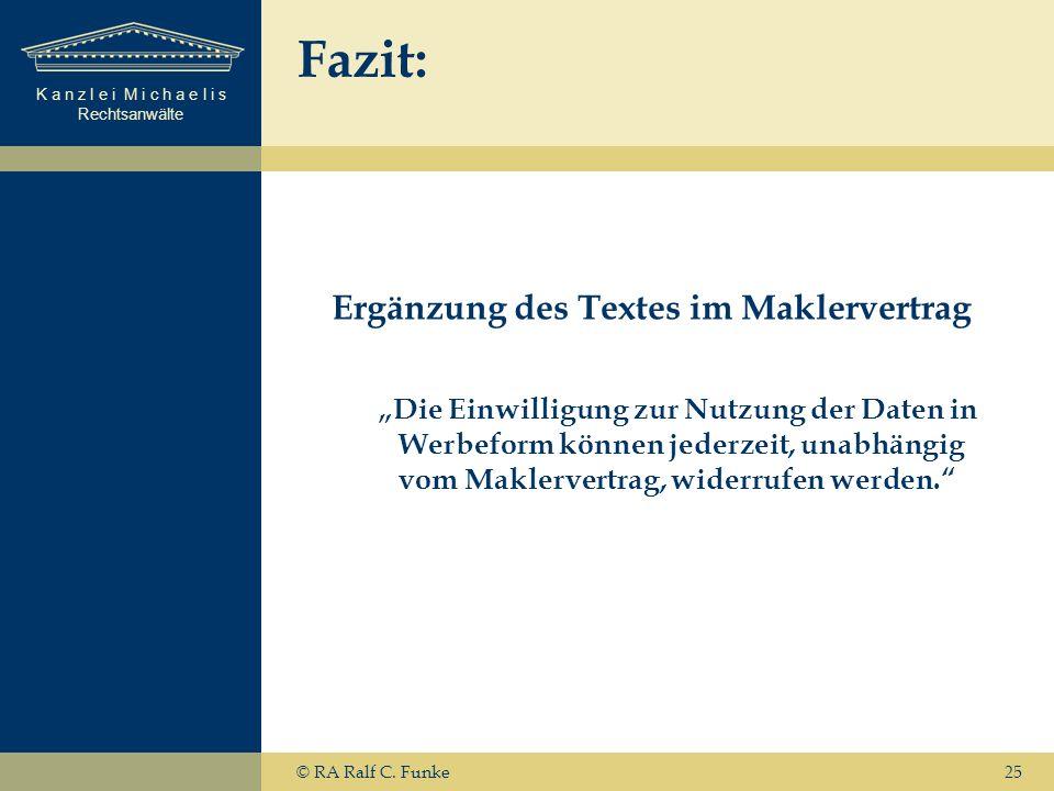K a n z l e i M i c h a e l i s Rechtsanwälte Fazit: Ergänzung des Textes im Maklervertrag Die Einwilligung zur Nutzung der Daten in Werbeform können