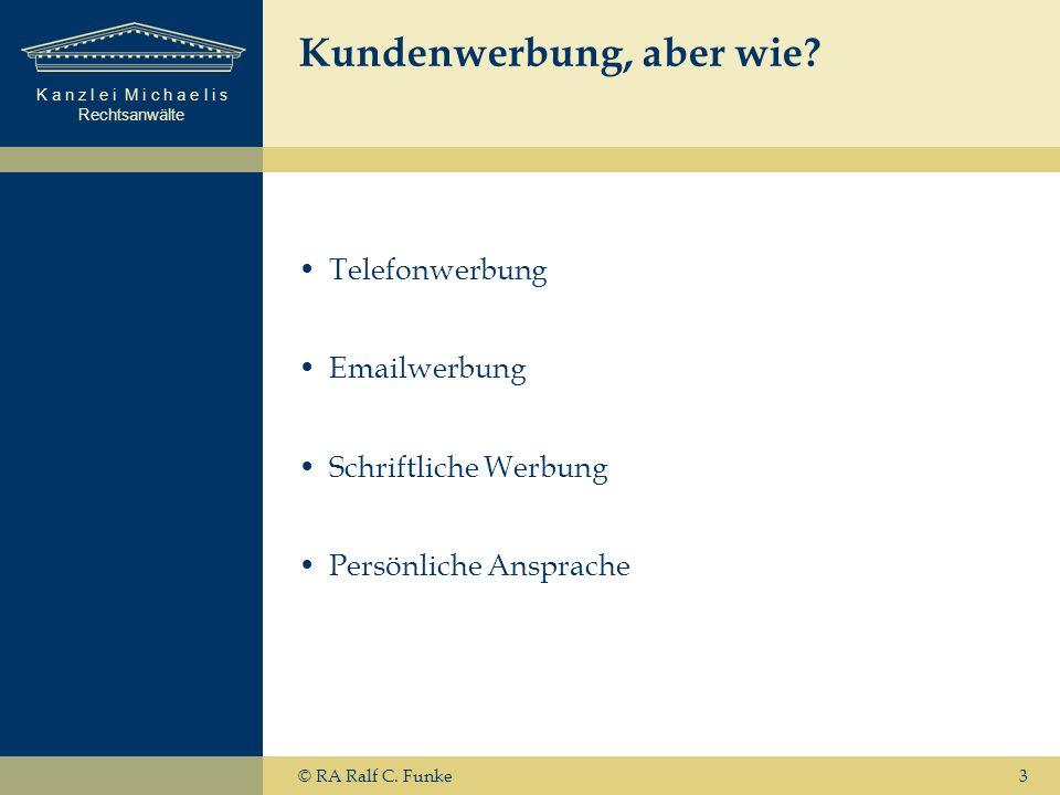 K a n z l e i M i c h a e l i s Rechtsanwälte © RA Ralf C. Funke3 Kundenwerbung, aber wie? Telefonwerbung Emailwerbung Schriftliche Werbung Persönlich