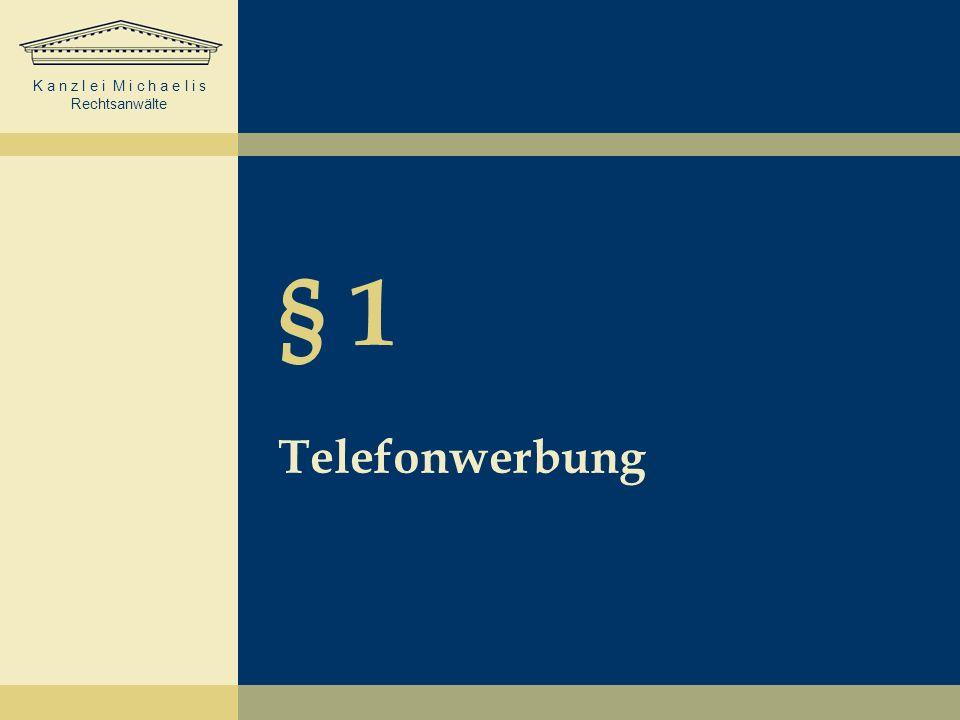 K a n z l e i M i c h a e l i s Rechtsanwälte § 1 Telefonwerbung