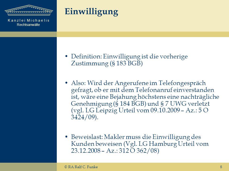 K a n z l e i M i c h a e l i s Rechtsanwälte 8 Einwilligung Definition: Einwilligung ist die vorherige Zustimmung (§ 183 BGB) Also: Wird der Angerufe