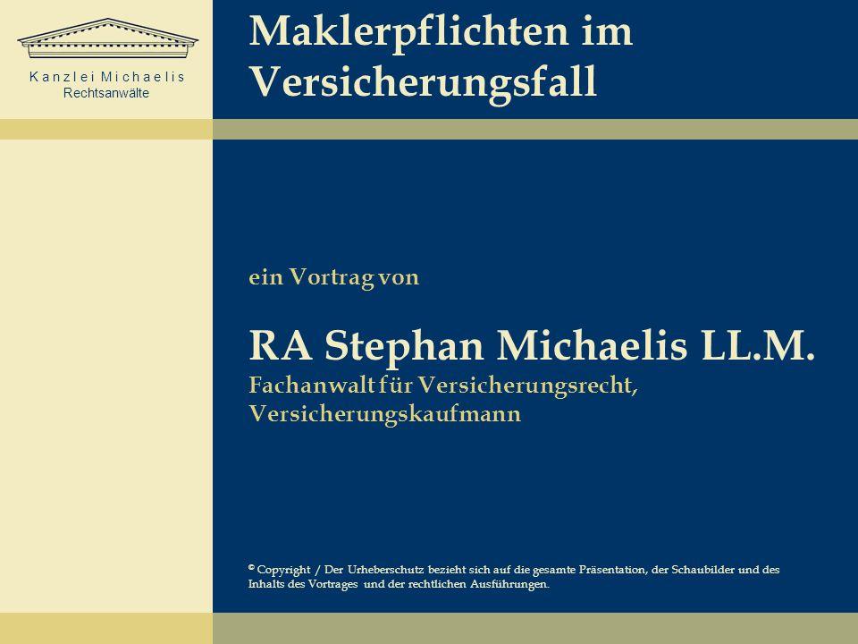 K a n z l e i M i c h a e l i s Rechtsanwälte 31.01.2014© RA Stephan Michaelis3 Maklerpflichten im Versicherungsfall Besteht überhaupt eine Pflicht zur Unterstützung im Versicherungsfall.