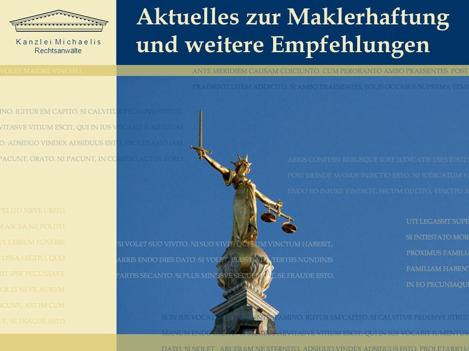 K a n z l e i M i c h a e l i s Rechtsanwälte Aktuelles zur Maklerhaftung und weitere Empfehlungen