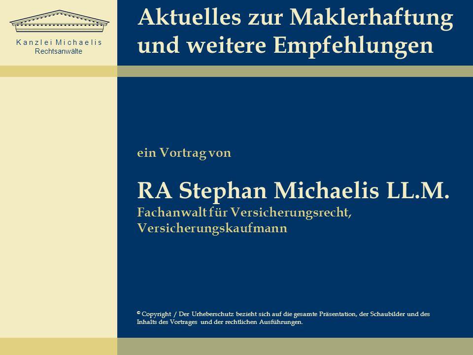 K a n z l e i M i c h a e l i s Rechtsanwälte Aktuelles zur Maklerhaftung und weitere Empfehlungen ein Vortrag von RA Stephan Michaelis LL.M. Fachanwa