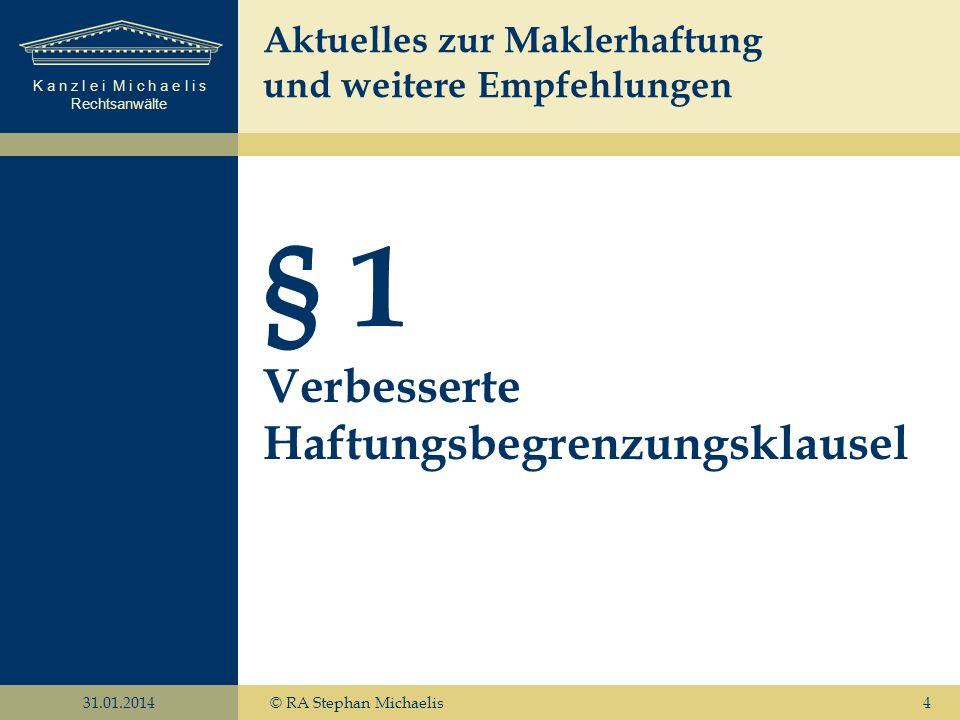 K a n z l e i M i c h a e l i s Rechtsanwälte 31.01.2014© RA Stephan Michaelis4 § 1 Verbesserte Haftungsbegrenzungsklausel Aktuelles zur Maklerhaftung