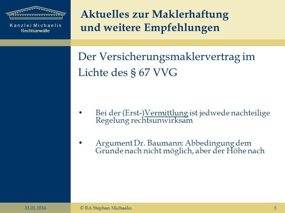 K a n z l e i M i c h a e l i s Rechtsanwälte 31.01.2014© RA Stephan Michaelis5 Der Versicherungsmaklervertrag im Lichte des § 67 VVG Bei der (Erst-)V