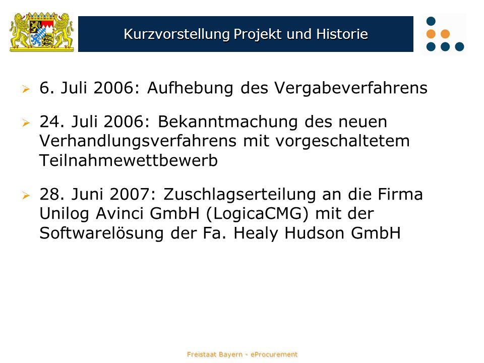 Freistaat Bayern - eProcurement Kurzvorstellung Projekt und Historie 6. Juli 2006: Aufhebung des Vergabeverfahrens 24. Juli 2006: Bekanntmachung des n