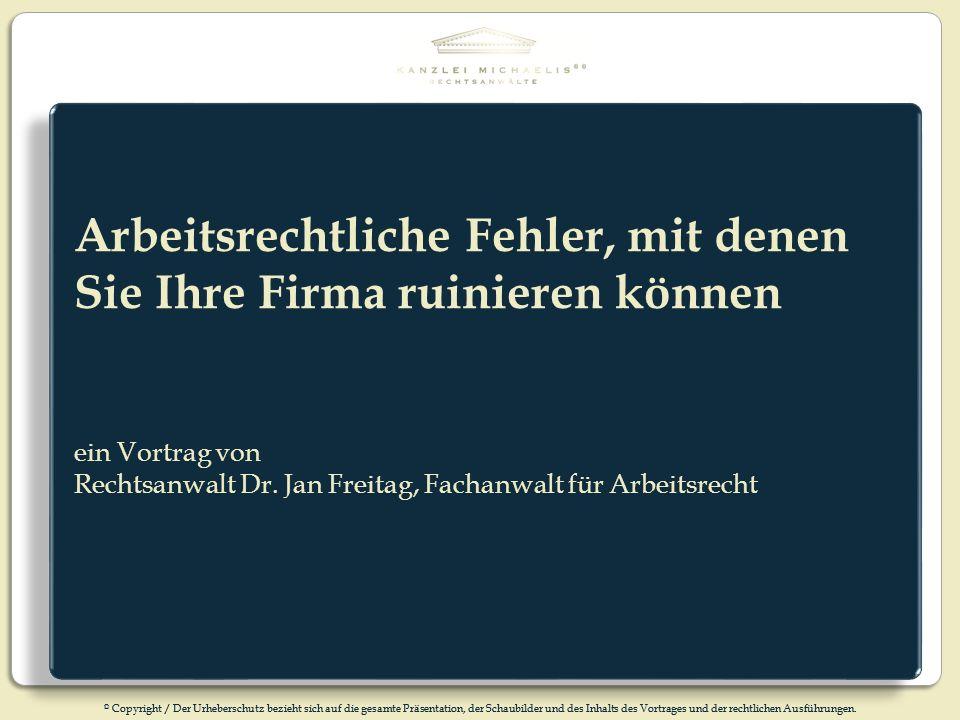 © Copyright / Der Urheberschutz bezieht sich auf die gesamte Präsentation, der Schaubilder und des Inhalts des Vortrages und der rechtlichen Ausführun