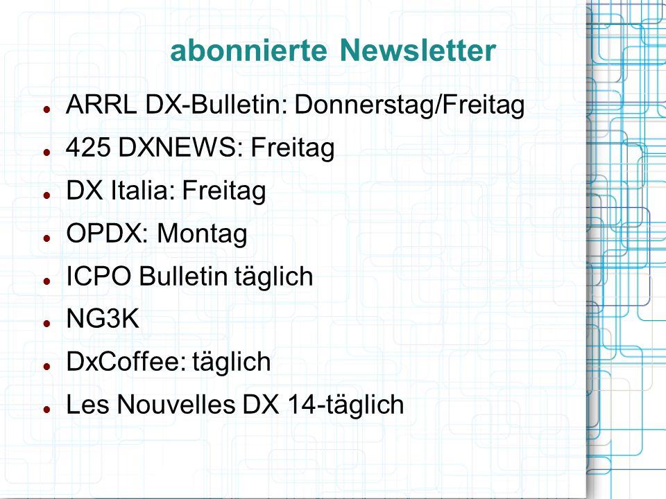ARRL DX-Bulletin: Donnerstag/Freitag 425 DXNEWS: Freitag DX Italia: Freitag OPDX: Montag ICPO Bulletin täglich NG3K DxCoffee: täglich Les Nouvelles DX