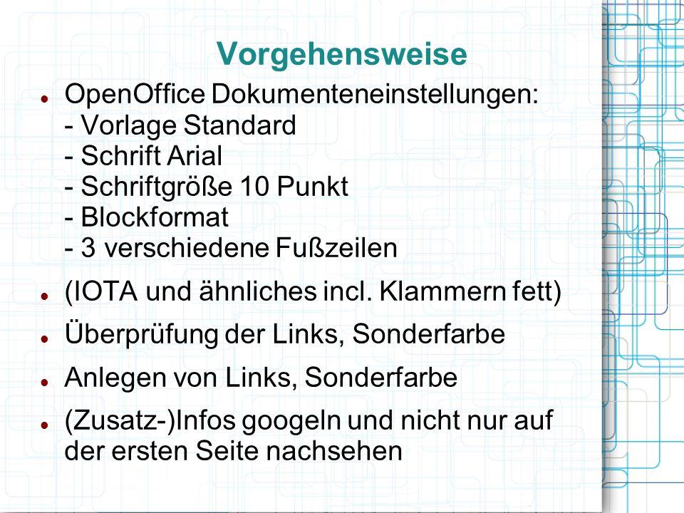OpenOffice Dokumenteneinstellungen: - Vorlage Standard - Schrift Arial - Schriftgröße 10 Punkt - Blockformat - 3 verschiedene Fußzeilen (IOTA und ähnl