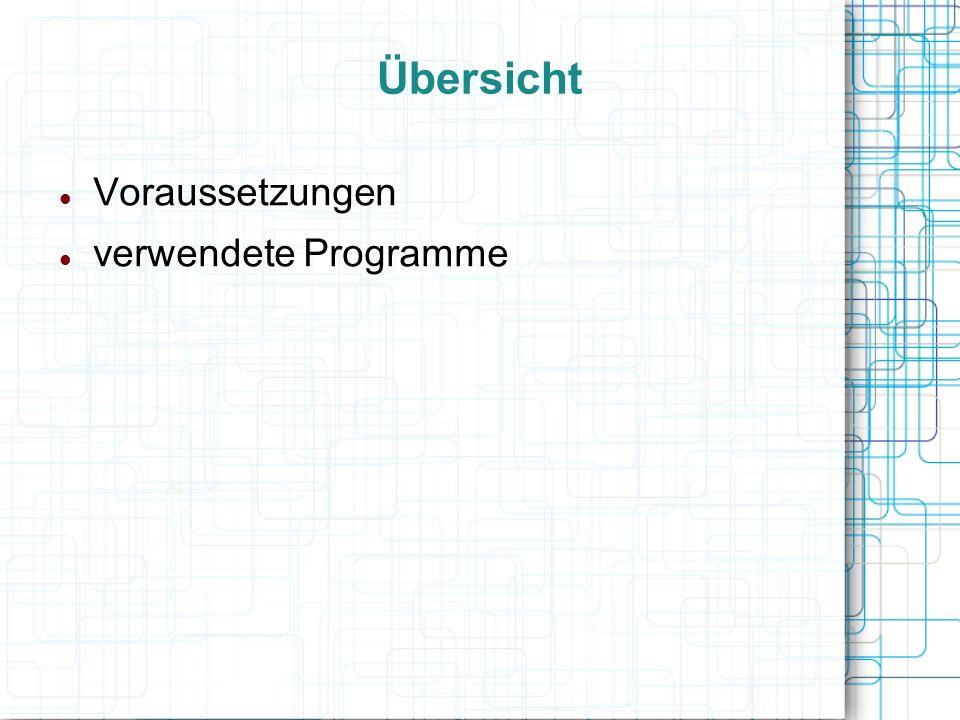 Übersicht Voraussetzungen verwendete Programme