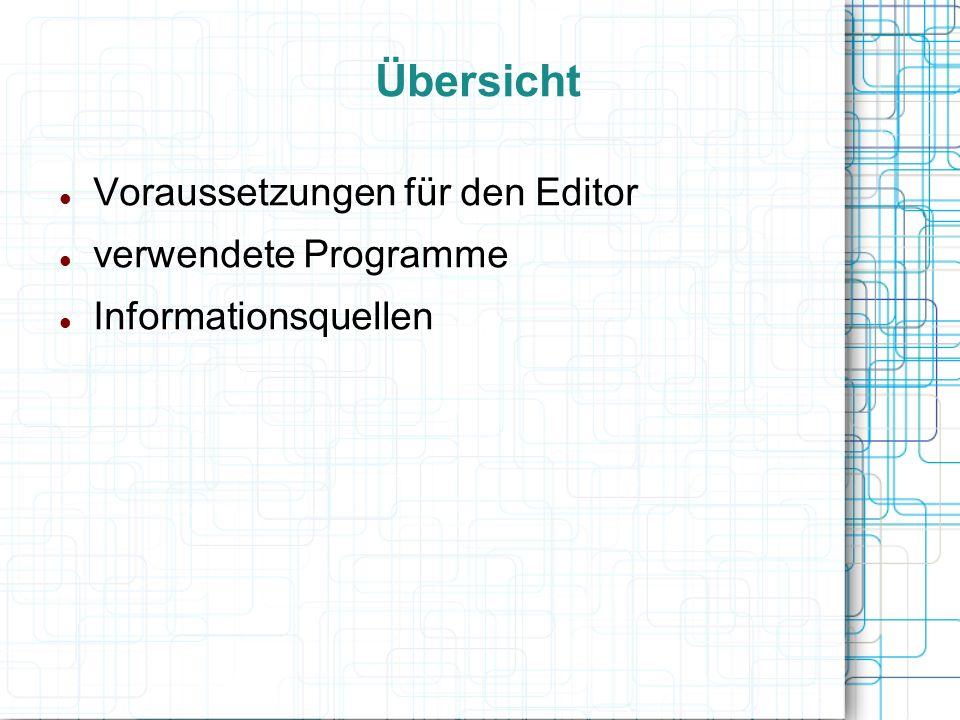 Übersicht Voraussetzungen für den Editor verwendete Programme Informationsquellen