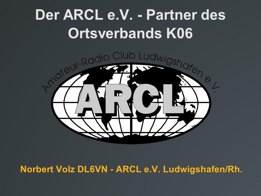 Der ARCL e.V. - Partner des Ortsverbands K06 Norbert Volz DL6VN - ARCL e.V. Ludwigshafen/Rh.