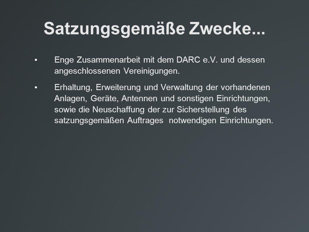 Satzungsgemäße Zwecke... Enge Zusammenarbeit mit dem DARC e.V. und dessen angeschlossenen Vereinigungen. Erhaltung, Erweiterung und Verwaltung der vor
