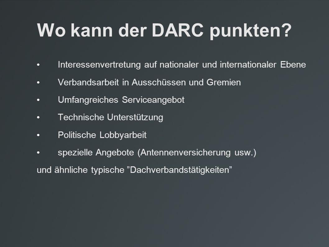Wo kann der DARC punkten? Interessenvertretung auf nationaler und internationaler Ebene Verbandsarbeit in Ausschüssen und Gremien Umfangreiches Servic