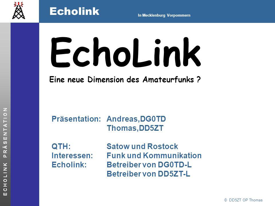 © DD5ZT OP Thomas Echolink In Mecklenburg Vorpommern E C H O L I N K P R Ä S E N T A T I O N EchoLink Eine neue Dimension des Amateurfunks ? Präsentat