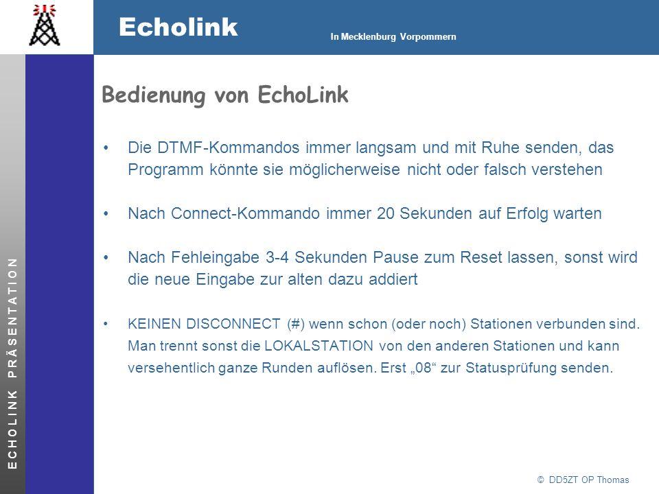 © DD5ZT OP Thomas Echolink In Mecklenburg Vorpommern E C H O L I N K P R Ä S E N T A T I O N Bedienung von EchoLink Die DTMF-Kommandos immer langsam u