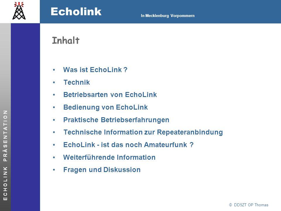 © DD5ZT OP Thomas Echolink In Mecklenburg Vorpommern E C H O L I N K P R Ä S E N T A T I O N Inhalt Was ist EchoLink ? Technik Betriebsarten von EchoL