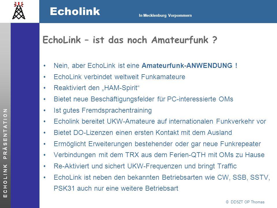 © DD5ZT OP Thomas Echolink In Mecklenburg Vorpommern E C H O L I N K P R Ä S E N T A T I O N EchoLink – ist das noch Amateurfunk ? DTMF-Standardbefehl