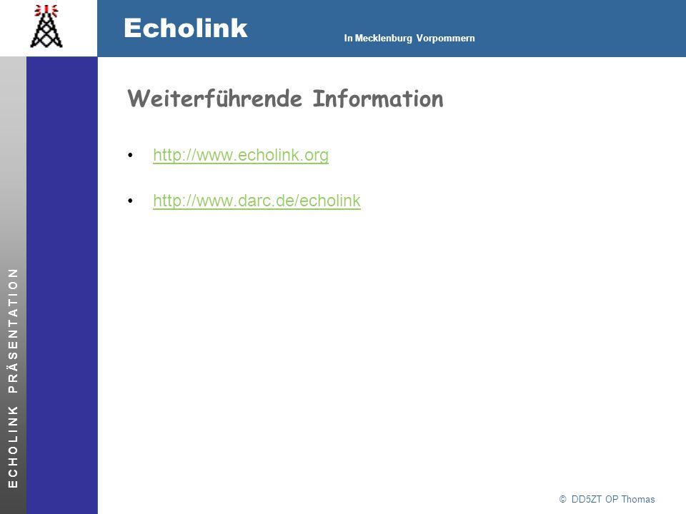 © DD5ZT OP Thomas Echolink In Mecklenburg Vorpommern E C H O L I N K P R Ä S E N T A T I O N Weiterführende Information http://www.echolink.org http:/