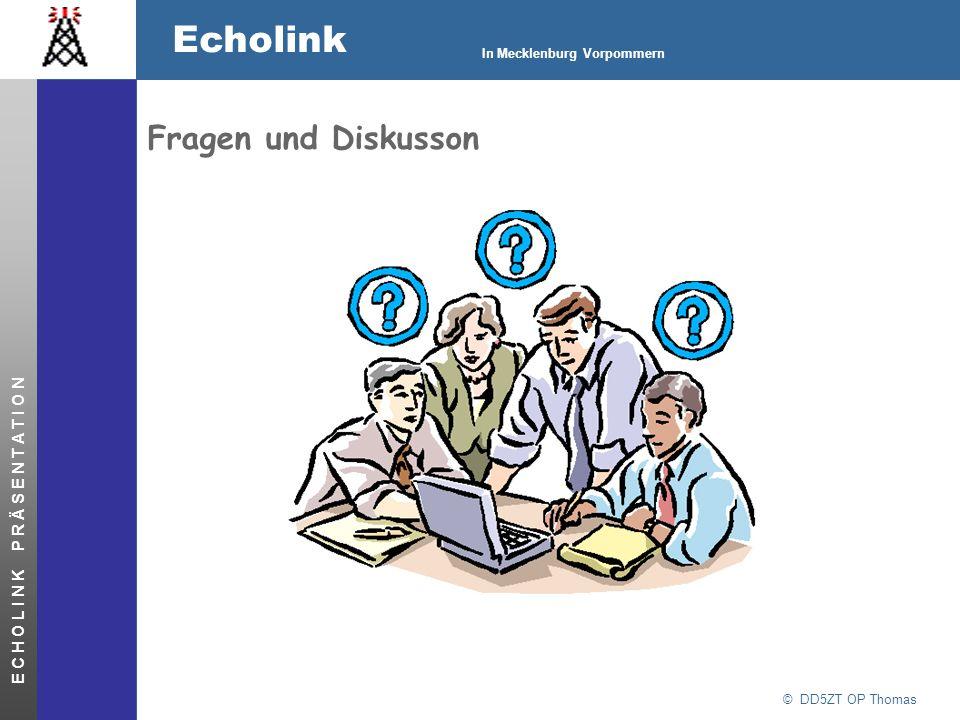 © DD5ZT OP Thomas Echolink In Mecklenburg Vorpommern E C H O L I N K P R Ä S E N T A T I O N Fragen und Diskusson