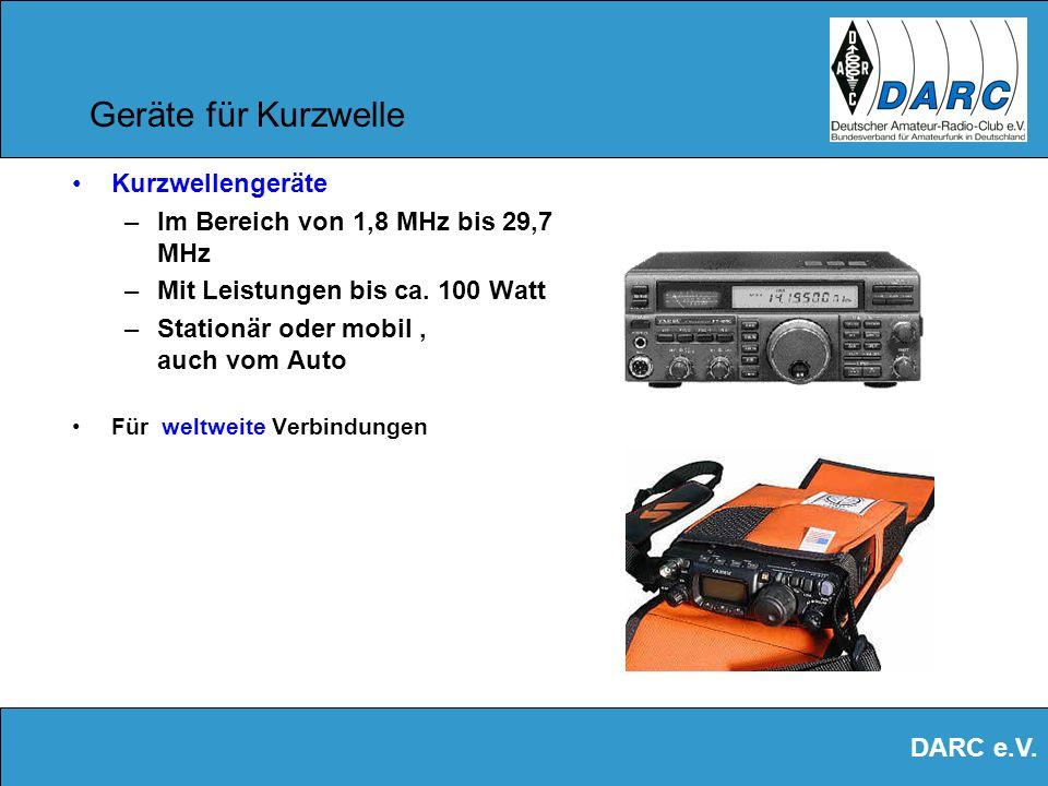 DARC e.V. Geräte für UKW Handfunkgeräte –Im Bereich von 144 MHz bis 1300 MHz –Mit Leistungen bis ca. 5 Watt Mit solchen Geräten, so klein wie ein Hand