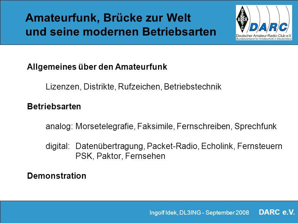 DARC e.V. Amateurfunk Brücke zur Welt Eine Präsentation über das interessante und vielseitige Hobby Udo Tillmann, DJ5UO Ingolf Idek, DL3ING