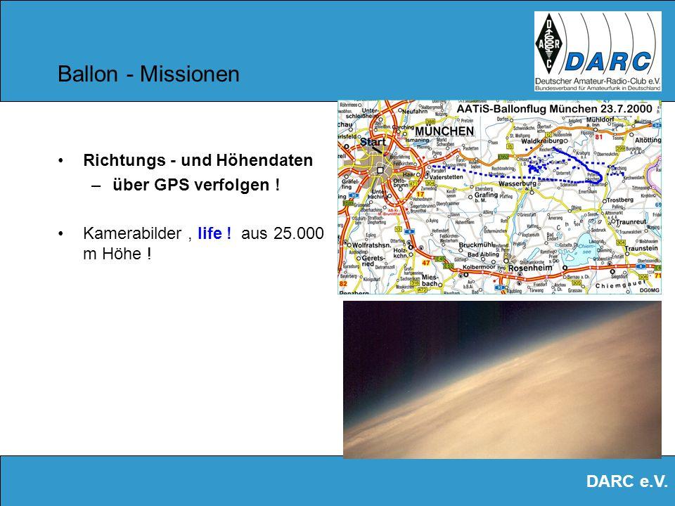DARC e.V. Ballon - Missionen Sogar mit kleinen Handfunkgeräten kann man über hochfliegende Ballons : –hunderte von Kilometern überbrücken –Interessant