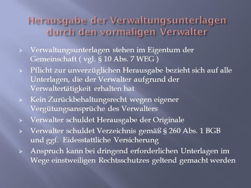 Verwaltungsunterlagen stehen im Eigentum der Gemeinschaft ( vgl. § 10 Abs. 7 WEG ) Pflicht zur unverzüglichen Herausgabe bezieht sich auf alle Unterla