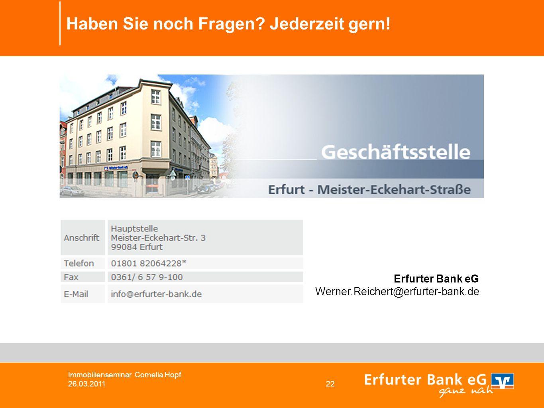 Immobilienseminar Cornelia Hopf 26.03.2011 22 Haben Sie noch Fragen? Jederzeit gern! Erfurter Bank eG Werner.Reichert@erfurter-bank.de